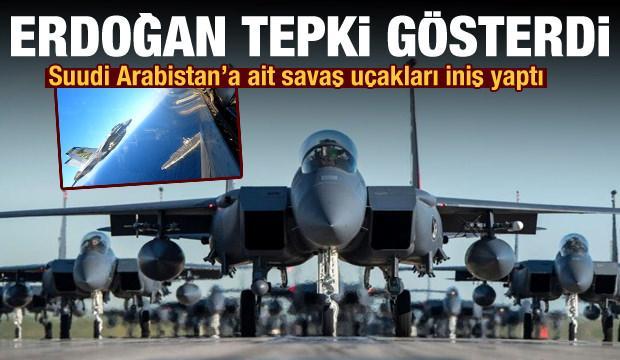 Erdoğan sert tepki gösterdi! Suudi Arabistan'a ait savaş uçakları iniş yaptı