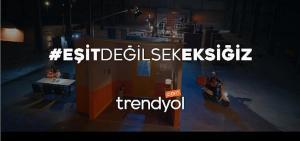 Trendyol, Dünya Kadınlar Günü filmiyle 'Eşit Değilsek Eksiğiz' diyor!