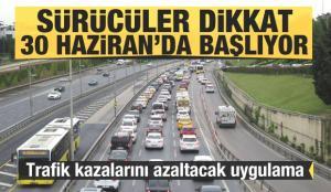 Türkiye'de trafik kazaları azalacak! Sürücüler dikkat: 30 Haziran'da başlıyor