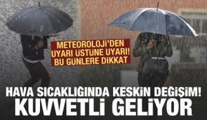 Meteoroloji'den uyarı üstüne uyarı! Hava sıcaklığında keskin değişim, kuvvetli geliyor