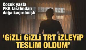 'Gizli gizli TRT izleyip teslim oldum'