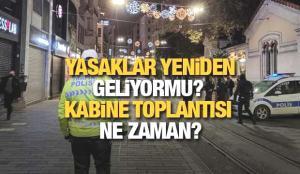 Yasaklar yeniden geliyor mu? Kabine toplantısı ne zaman? Cumhurbaşkanı Erdoğan açıklayacak!