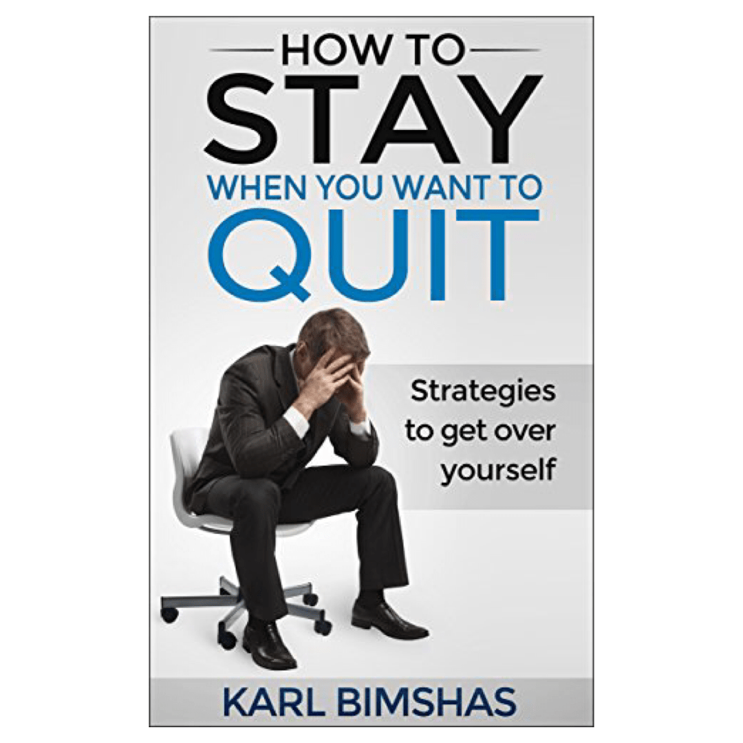 How To Stay When You Want To Quit