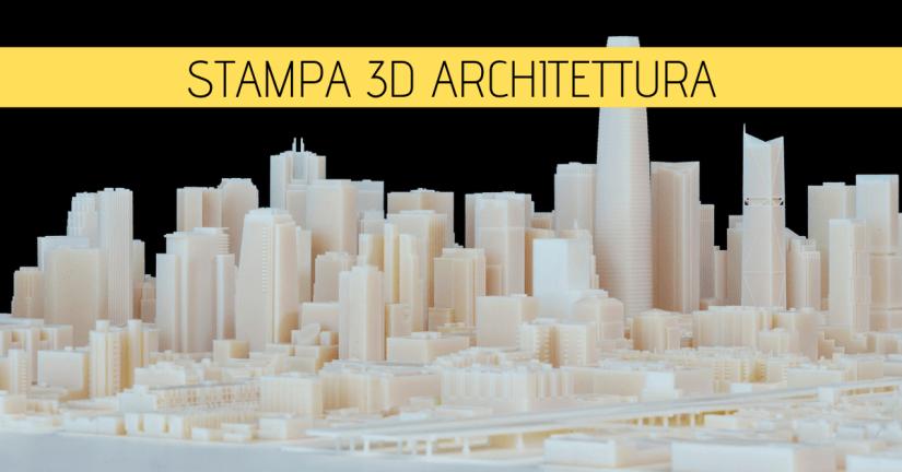 stampa 3d architettura