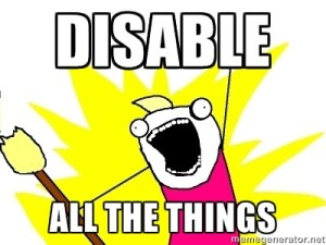Disable all the things