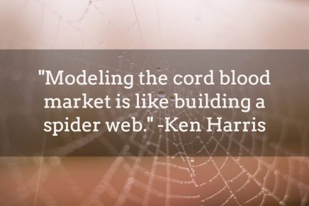 """""""Modeling the cord blood market is like building a spider web."""" - Kenneth Harris"""