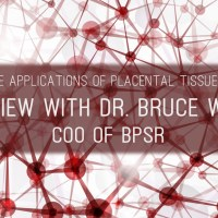 Regenerative Applications of Placental Tissue Allografts - Interview with Dr. Bruce Werber