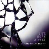 """Caroline Davis - """"Live Work & Play"""""""