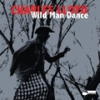 "Charles Lloyd - ""Wild Man Dance"""