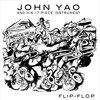 """John Yao - """"Flip-Flop"""""""