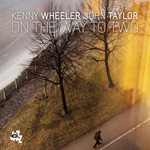 """Kenny Wheeler and John Taylor - """"On the Way to Two"""""""