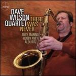 Dave Wilson - There Was Never