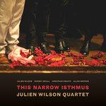 "Julien Wilson - ""This Narrow Isthmus"""