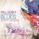 """Will Goble - """"Consider the Blues"""""""