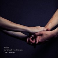 jon-crowley-i-walk-amongst-the-humans