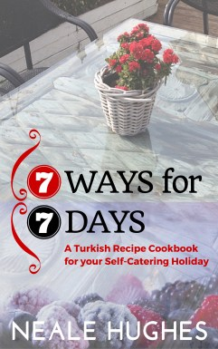 7 WAYS for 7 DAYS a Turkish recipe Cookbook for your Self-Catering Holiday