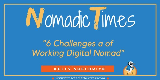 6 challenges of a working digital nomad via Birds of a Feather Press. Advice for travel bloggers working on the road.