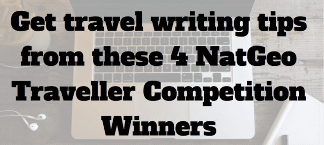 National Geographic Traveller Travel Writing Tips