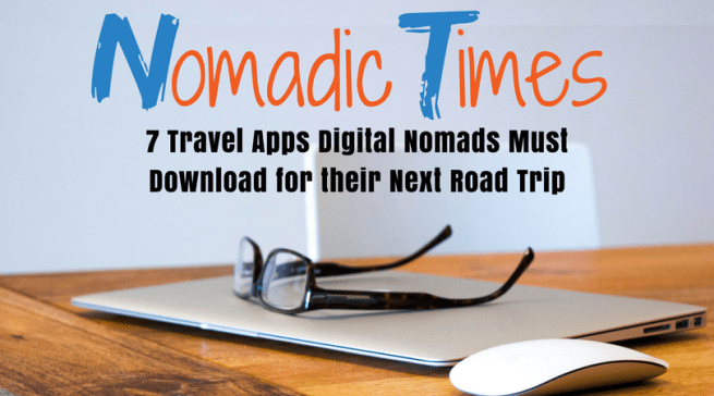 Nomadic Times 7 Travel Apps Digital Nomads Must Download for their Next Road Trip