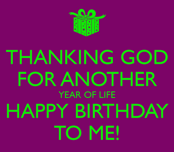 Thanking god for another year of life.