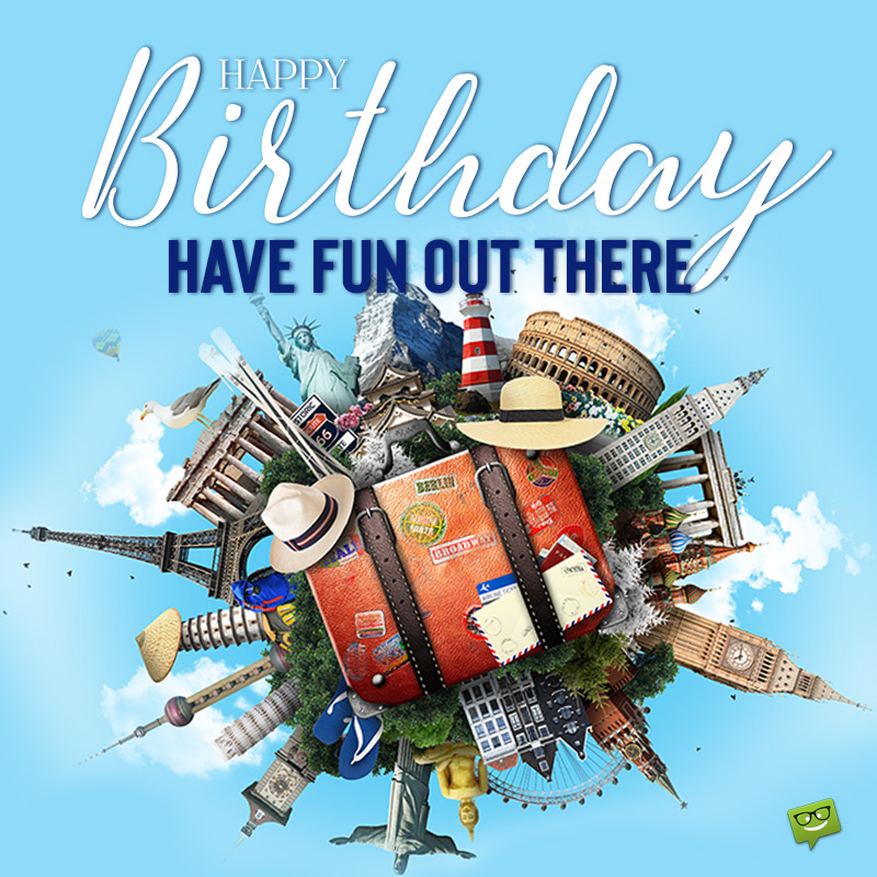 40 Birthday Wishes For Travelers The Joy Is In The Journey