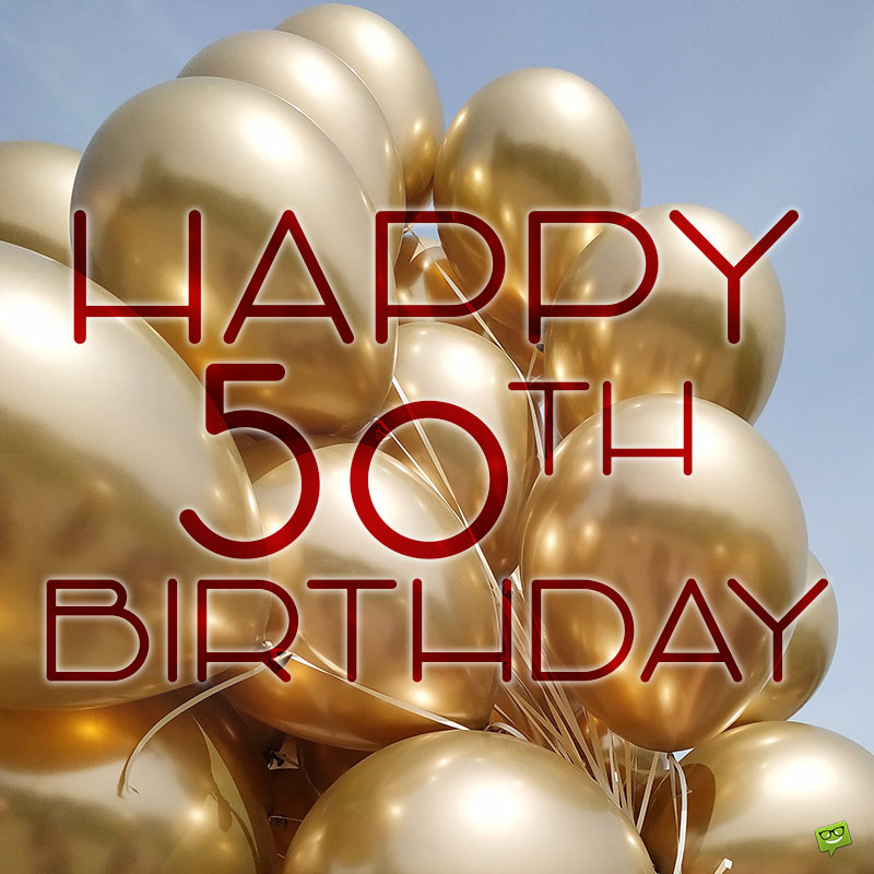 Happy 50th Birthday 50 50 Fun Sweet And Inspiring Birthday Wishes