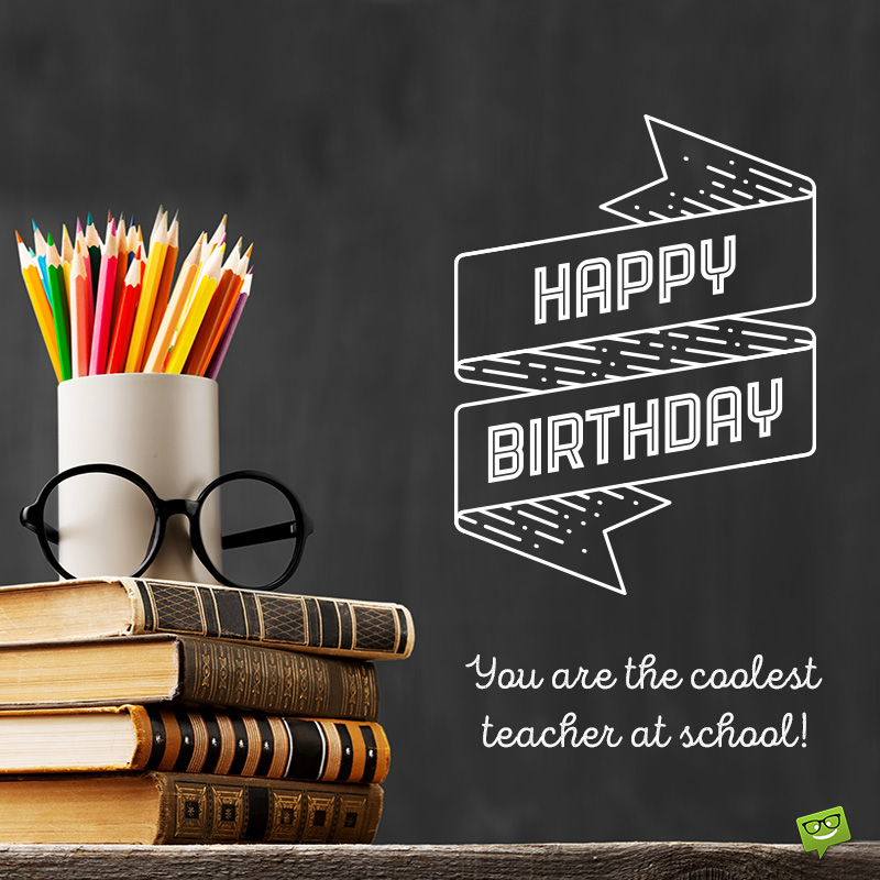 Happy Birthday Teacher You Bring On The Knowledge