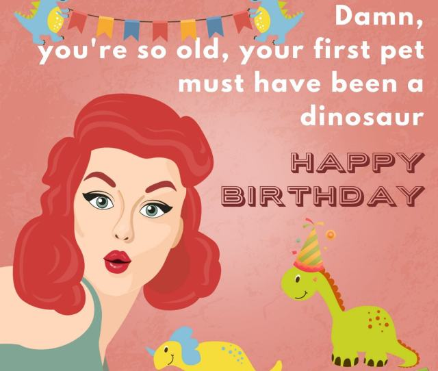 Damn Youre So Old Your First Pet Must Have Been A Dinosaur