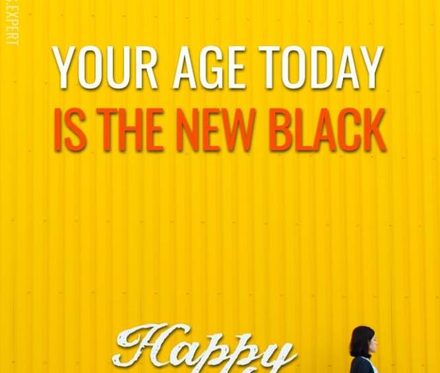 Your Age Today Is The New Black