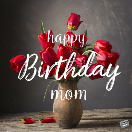 Happy Birthday Mom Wishes For The Best Mother In The World