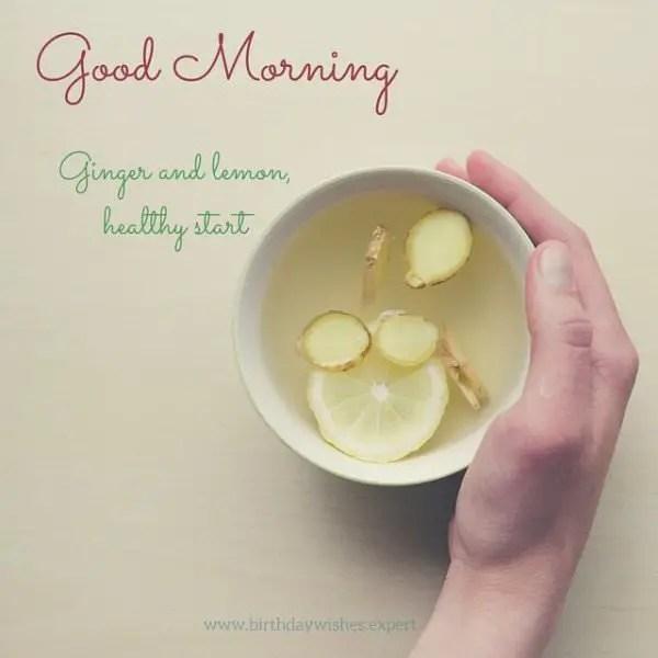 Good Morning. Ginger and lemon. Healthy start.