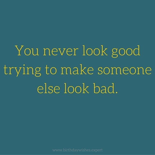 Make Someone Quotes About Trying Look Bad