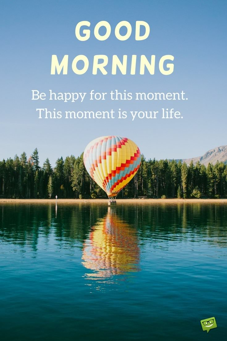 Image of: Journey Good Morning Be Happy For This Moment This Moment Is Your Life Birthday Wishes Expert Fresh Inspirational Good Morning Quotes For The Day Get On The