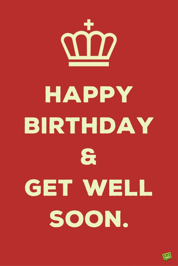 Happy Birthday And Get Well Soon Wishes