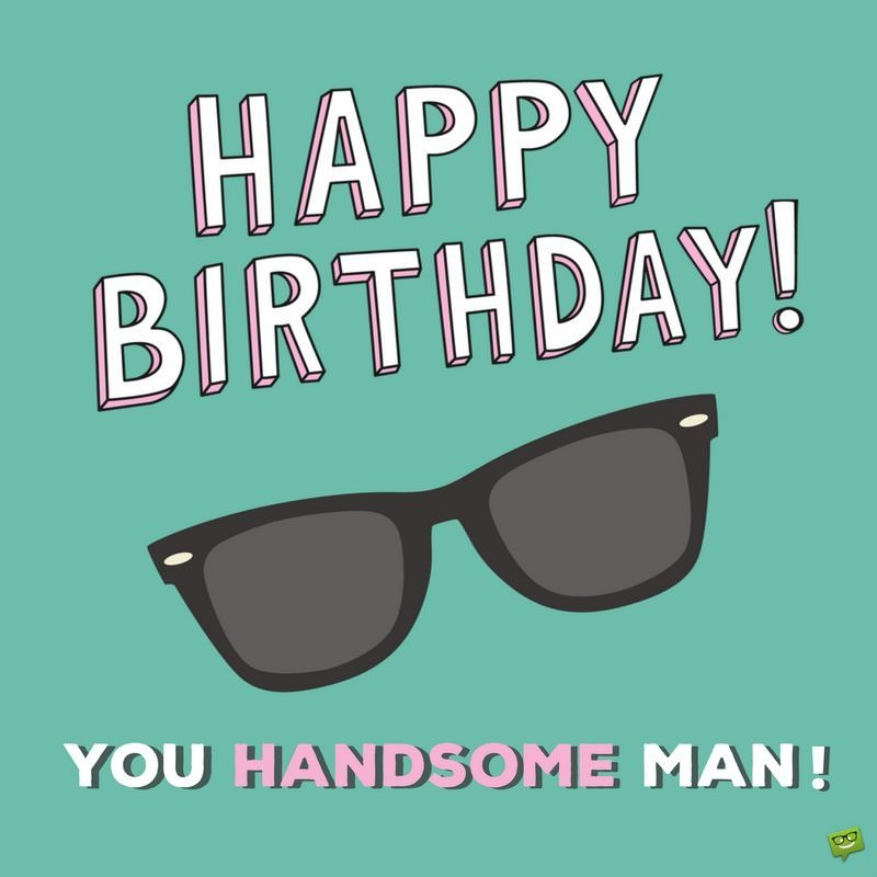 Happy Birthday To Him Birthday Wishes For A Man You Know