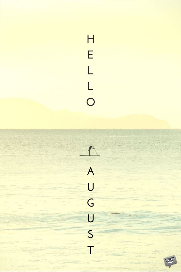 Hello August Quotes For A Summer Month To Enjoy