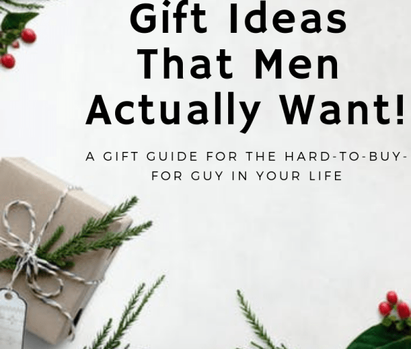 Gift Ideas That Men Actually Want!