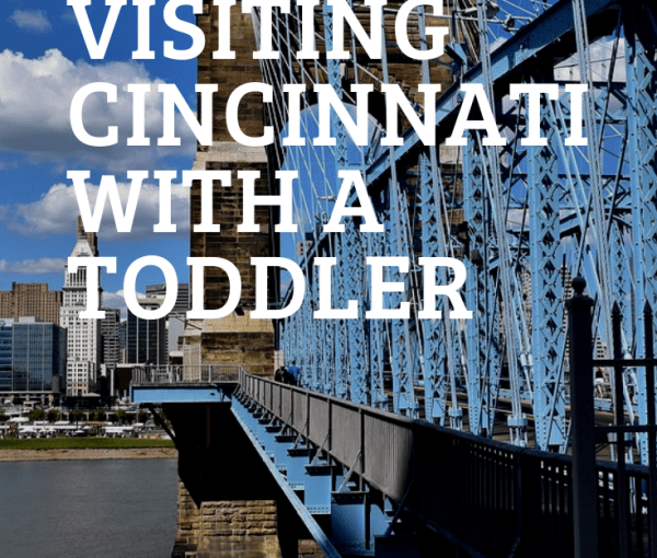 Visiting Cincinnati with a Toddler