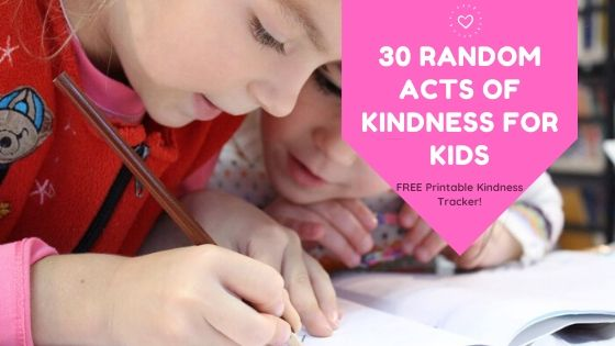 30 Random Acts of Kindness for Kids (Free Printable Kindness Tracker!)