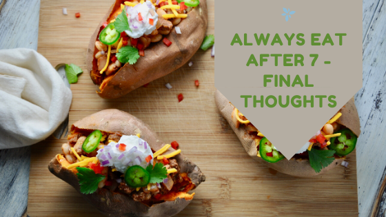 Always Eat After 7 PM – Final Thoughts