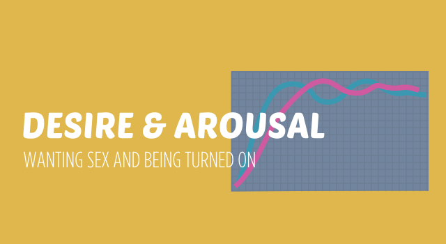 Desire and Arousal – Wanting Sex and Being Turned On