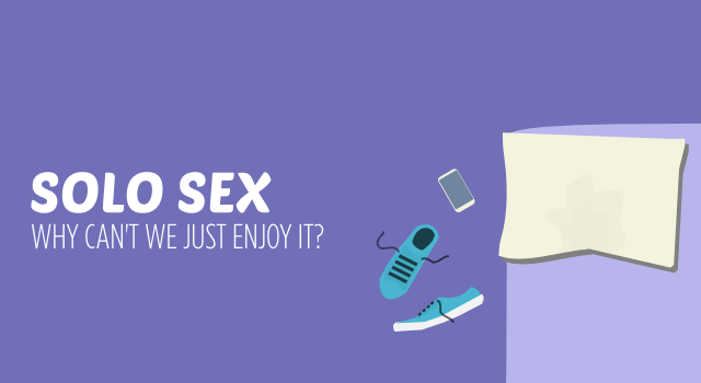 There are lots of reasons for having solo sex - but how often do we do it because we might enjoy it? Here's why and also how.