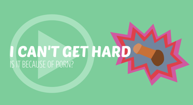 I can't get hard is it because of porn