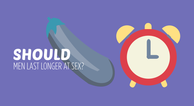 Should Men Last Longer At Sex?