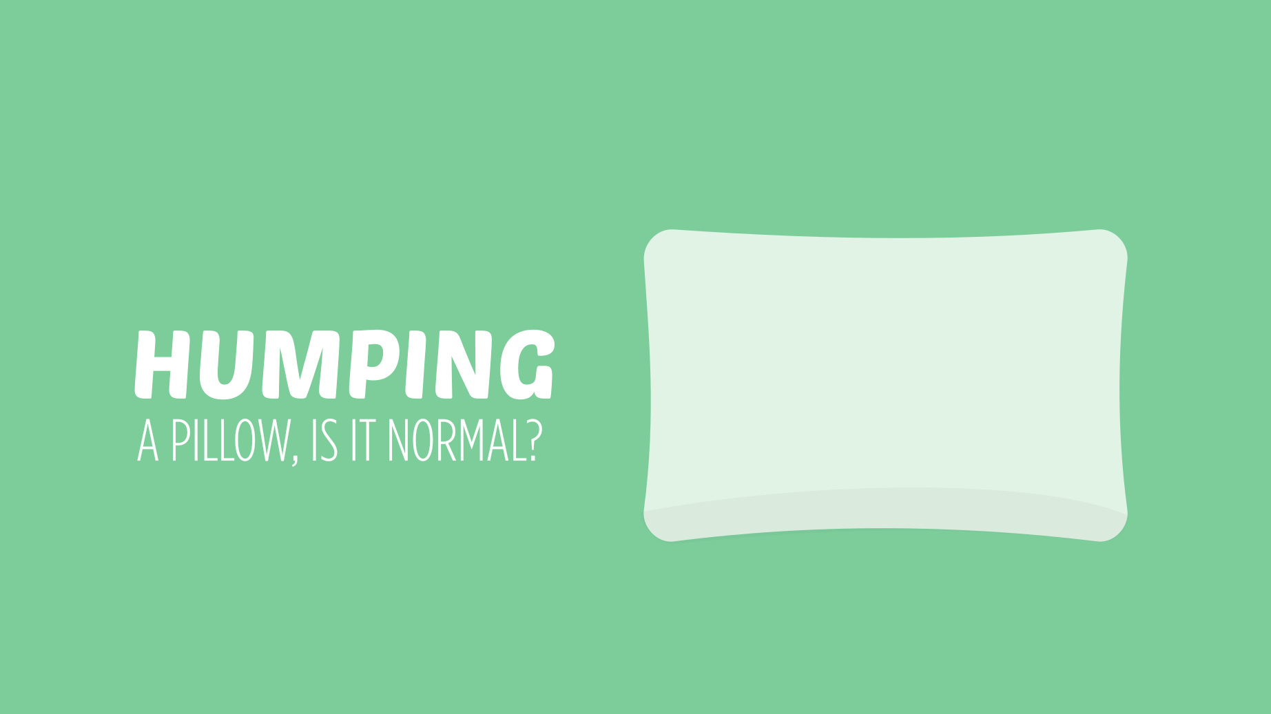 Humping a Pillow, Is It Normal?