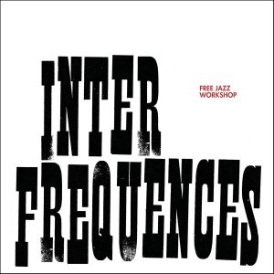 Free Jazz Workshop (Workshop de Lyon) - Inter Fréquences (re-issue 2017)