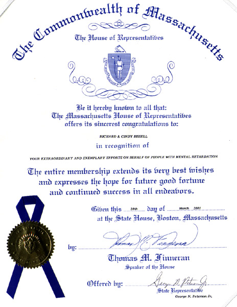 The Massachusetts House of Representatives - Richard & Cindy Bissell in Recognition of your extraordinary and exemplary efforts on behalf of people with mental retardation.