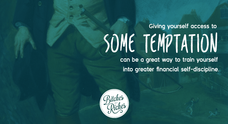 Giving yourself access to some temptation can be a great way to train yourself into greater financial discipline.