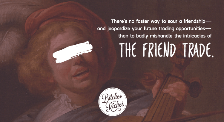 There's no faster way to sour a friendship--and jeopardize your future trading opportunities--than to mishandle the intricacies of the friend trade.