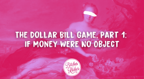 The Dollar Bill Game, Part 1: If Money Were No Object